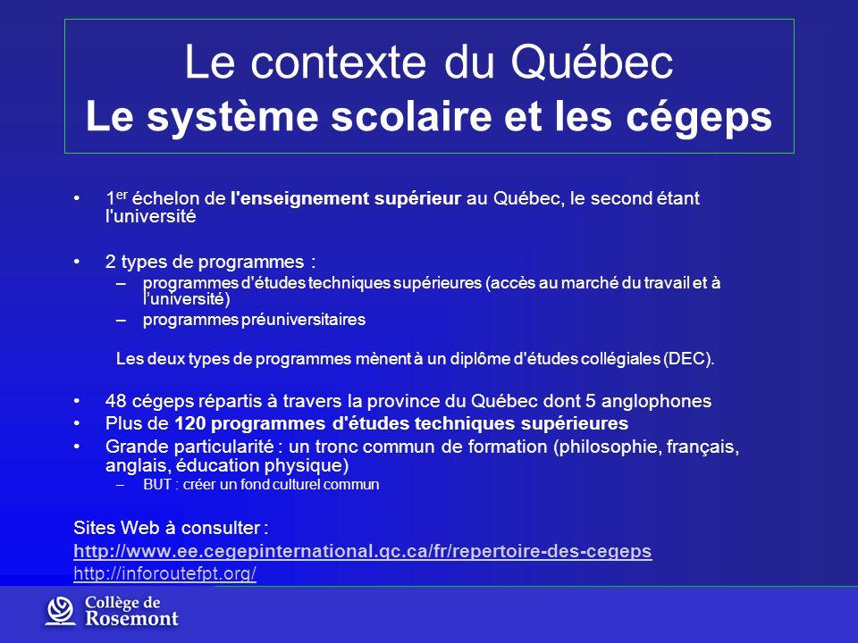 Le contexte du Québec Le système scolaire et les cégeps 1 er échelon de l'enseignement supérieur au Québec, le second étant l'université 2 types de pr