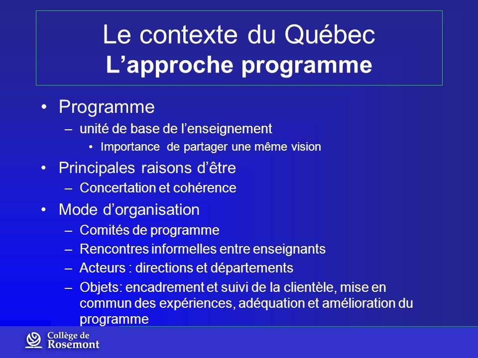 Le contexte du Québec Lapproche programme Programme –unité de base de lenseignement Importance de partager une même vision Principales raisons dêtre –
