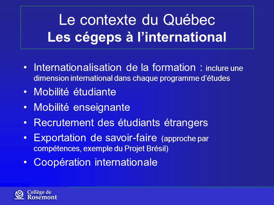 Le contexte du Québec Les cégeps à linternational Internationalisation de la formation : inclure une dimension international dans chaque programme dét