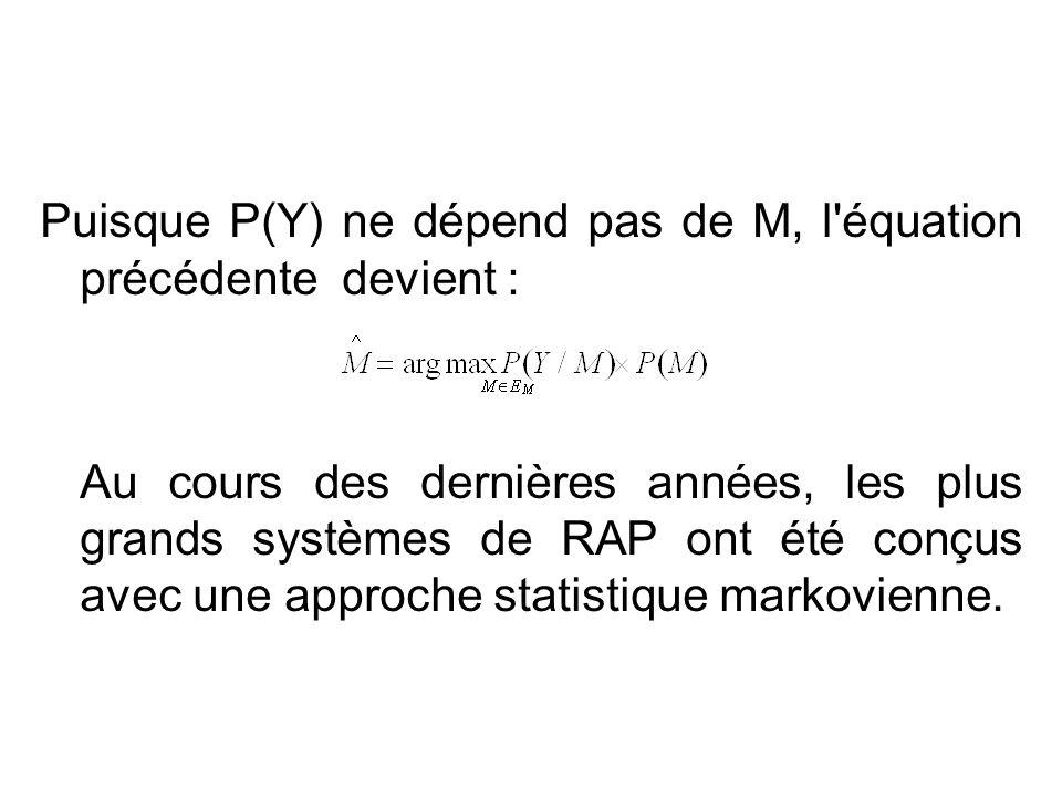 Puisque P(Y) ne dépend pas de M, l équation précédente devient : Au cours des dernières années, les plus grands systèmes de RAP ont été conçus avec une approche statistique markovienne.