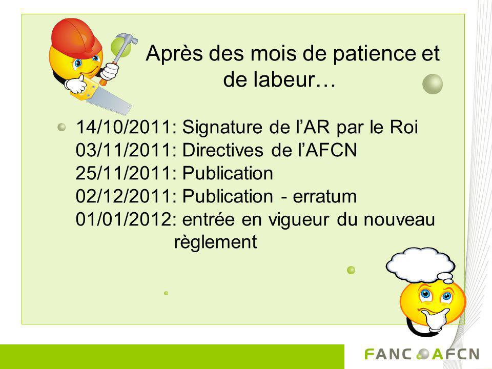 Après des mois de patience et de labeur… 14/10/2011: Signature de lAR par le Roi 03/11/2011: Directives de lAFCN 25/11/2011: Publication 02/12/2011: P