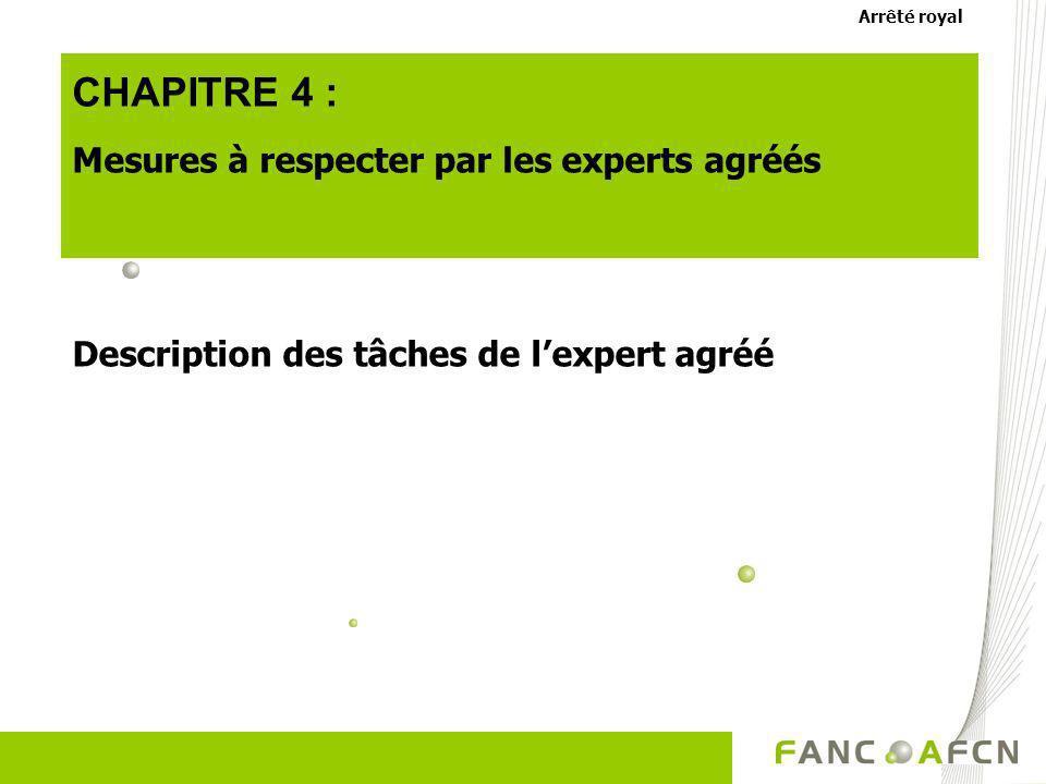 CHAPITRE 4 : Mesures à respecter par les experts agréés Description des tâches de lexpert agréé Arrêté royal