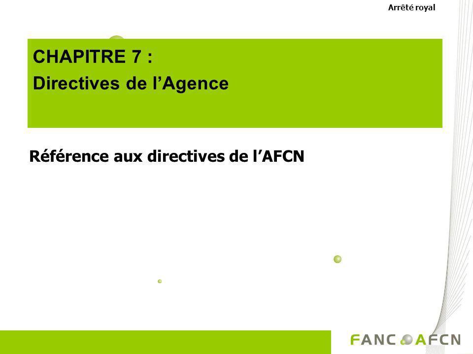 CHAPITRE 7 : Directives de lAgence Référence aux directives de lAFCN Arrêté royal