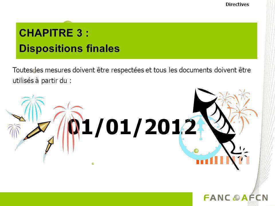 CHAPITRE 3 : Dispositions finales Toutes les mesures doivent être respectées et tous les documents doivent être utilisés à partir du : 01/01/2012 Dire