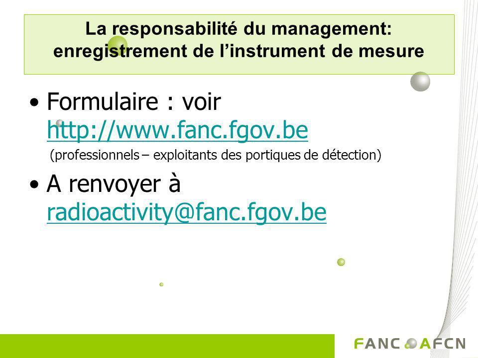 La responsabilité du management: enregistrement de linstrument de mesure Formulaire : voir http://www.fanc.fgov.be http://www.fanc.fgov.be (profession