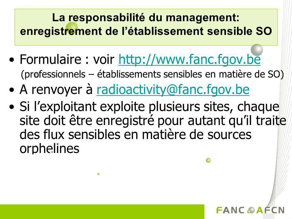 La responsabilité du management: enregistrement de létablissement sensible SO Formulaire : voir http://www.fanc.fgov.behttp://www.fanc.fgov.be (profes
