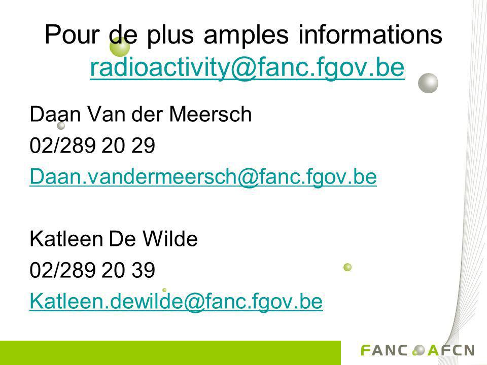 Pour de plus amples informations radioactivity@fanc.fgov.beradioactivity@fanc.fgov.be Daan Van der Meersch 02/289 20 29 Daan.vandermeersch@fanc.fgov.b