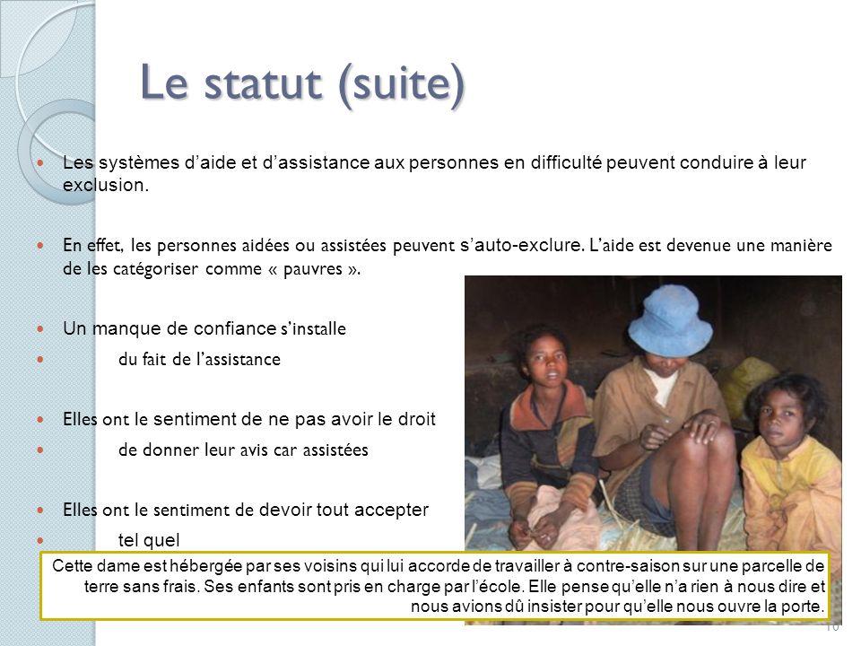10 Le statut (suite) Les systèmes daide et dassistance aux personnes en difficulté peuvent conduire à leur exclusion.
