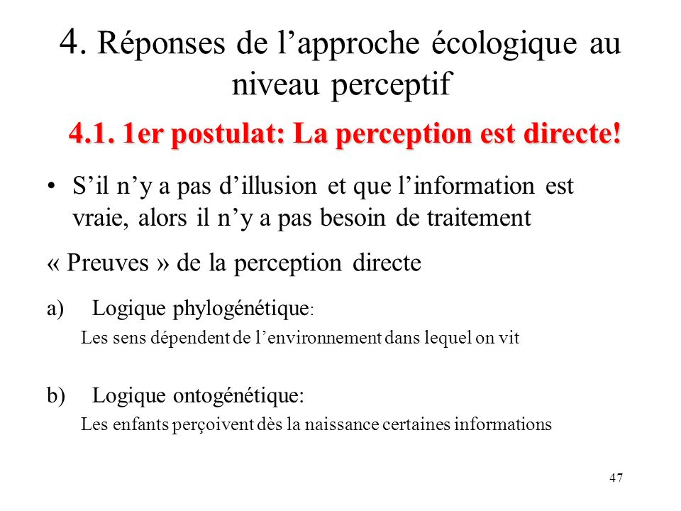 47 Sil ny a pas dillusion et que linformation est vraie, alors il ny a pas besoin de traitement 4.1. 1er postulat: La perception est directe! 4. Répon