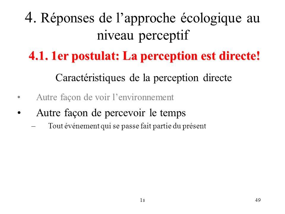 1s49 Caractéristiques de la perception directe 4.1. 1er postulat: La perception est directe! 4. Réponses de lapproche écologique au niveau perceptif A