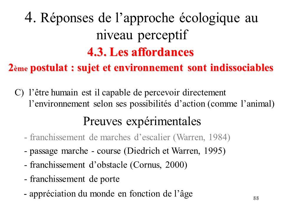 88 4.3. Les affordances 2 ème postulat : sujet et environnement sont indissociables 4. Réponses de lapproche écologique au niveau perceptif C) lêtre h