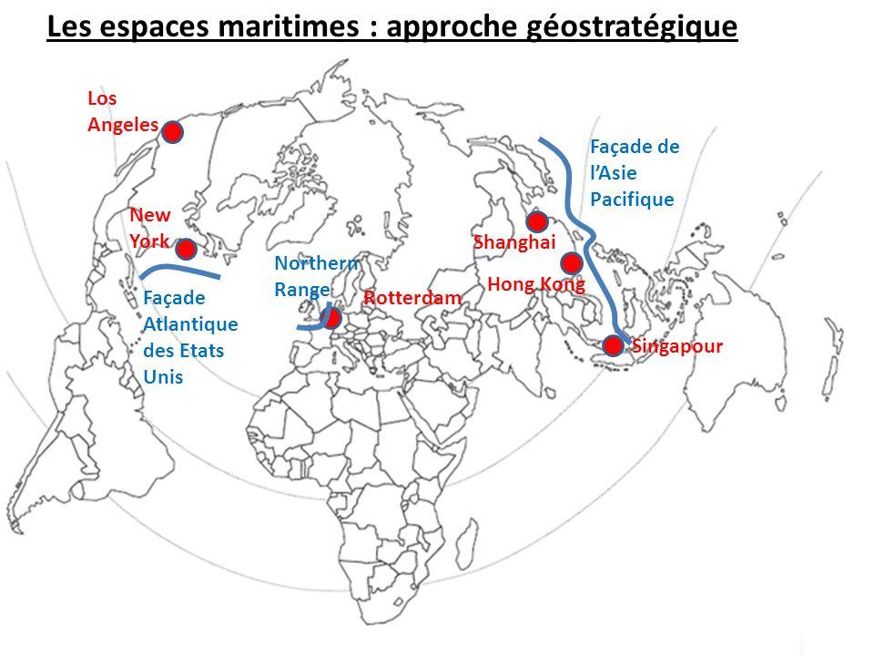 Los Angeles Shanghai Singapour Rotterdam New York Hong Kong Façade Atlantique des Etats Unis Northern Range Façade de lAsie Pacifique Les espaces maritimes : approche géostratégique