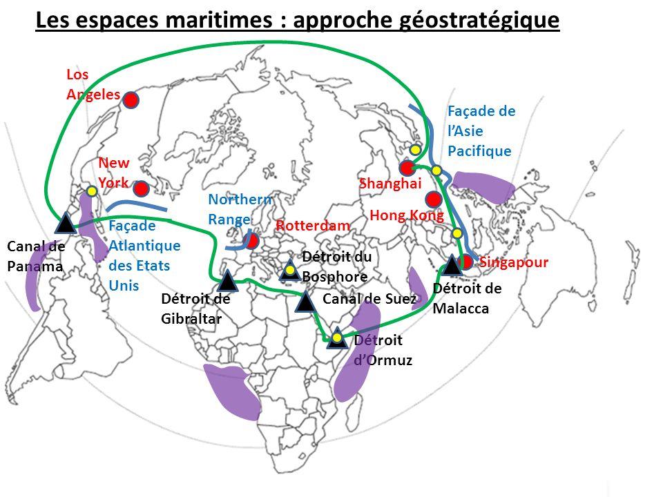 Los Angeles Shanghai Singapour Rotterdam New York Hong Kong Façade Atlantique des Etats Unis Northern Range Façade de lAsie Pacifique Les espaces maritimes : approche géostratégique Canal de Panama Détroit de Gibraltar Détroit dOrmuz Détroit de Malacca Canal de Suez Détroit du Bosphore