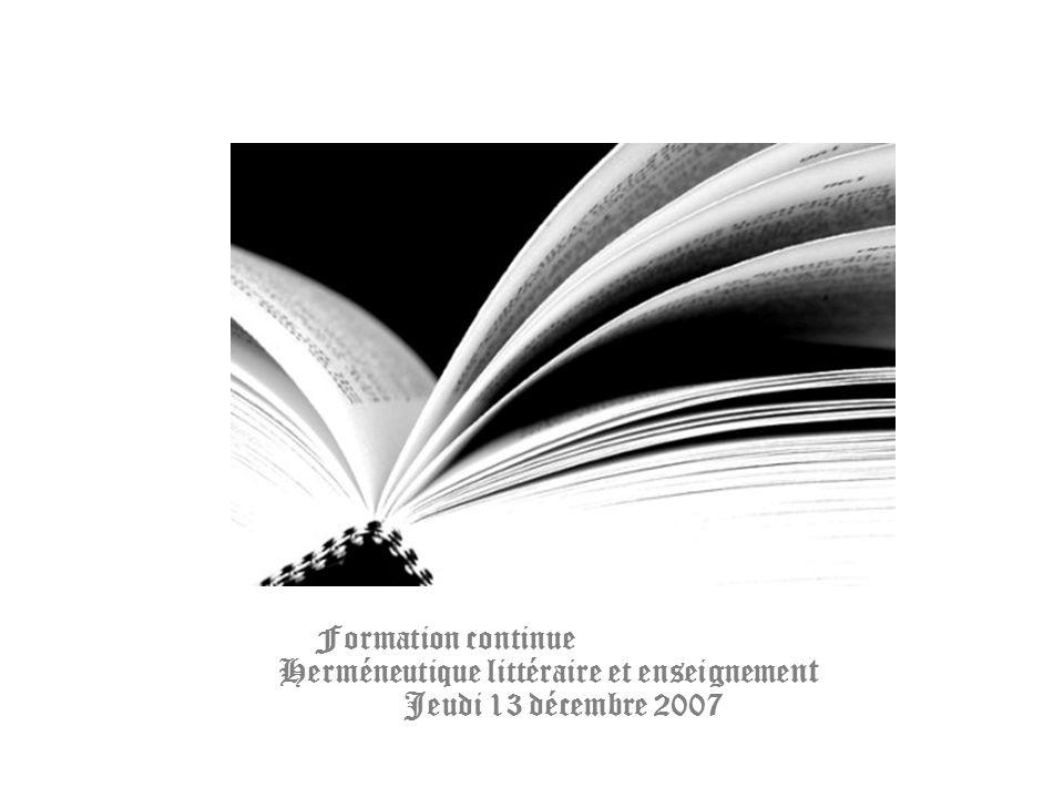 Formation continue Herméneutique littéraire et enseigneme nt Jeudi 13 décembre 2007
