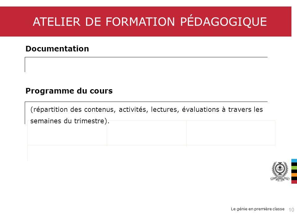 Le génie en première classe ATELIER DE FORMATION PÉDAGOGIQUE Documentation Programme du cours (répartition des contenus, activités, lectures, évaluati