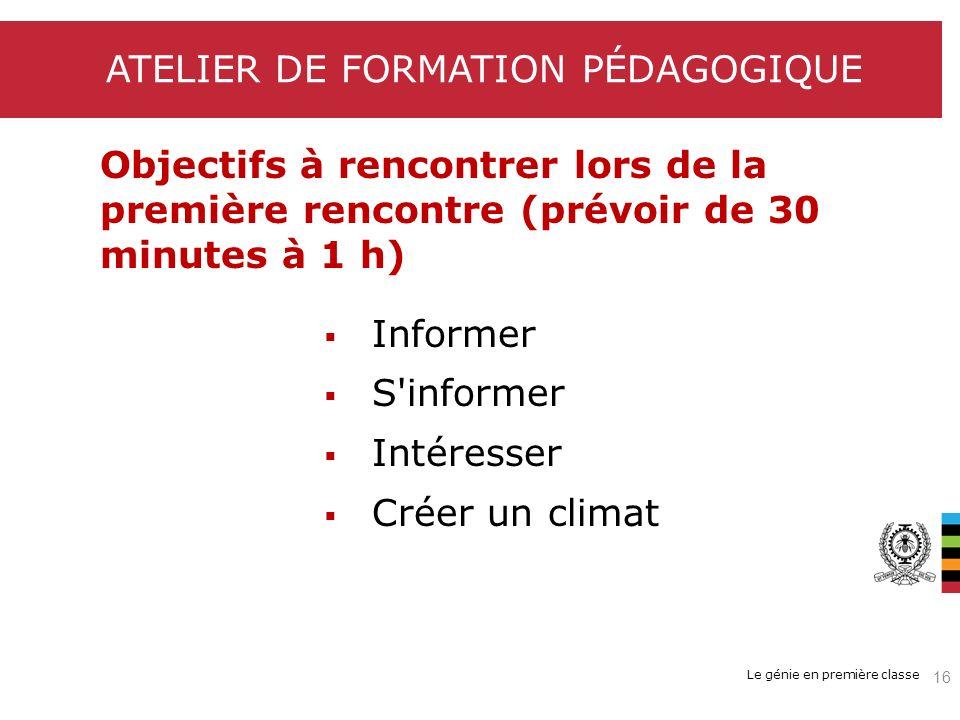 Le génie en première classe ATELIER DE FORMATION PÉDAGOGIQUE Objectifs à rencontrer lors de la première rencontre (prévoir de 30 minutes à 1 h) 16 Inf