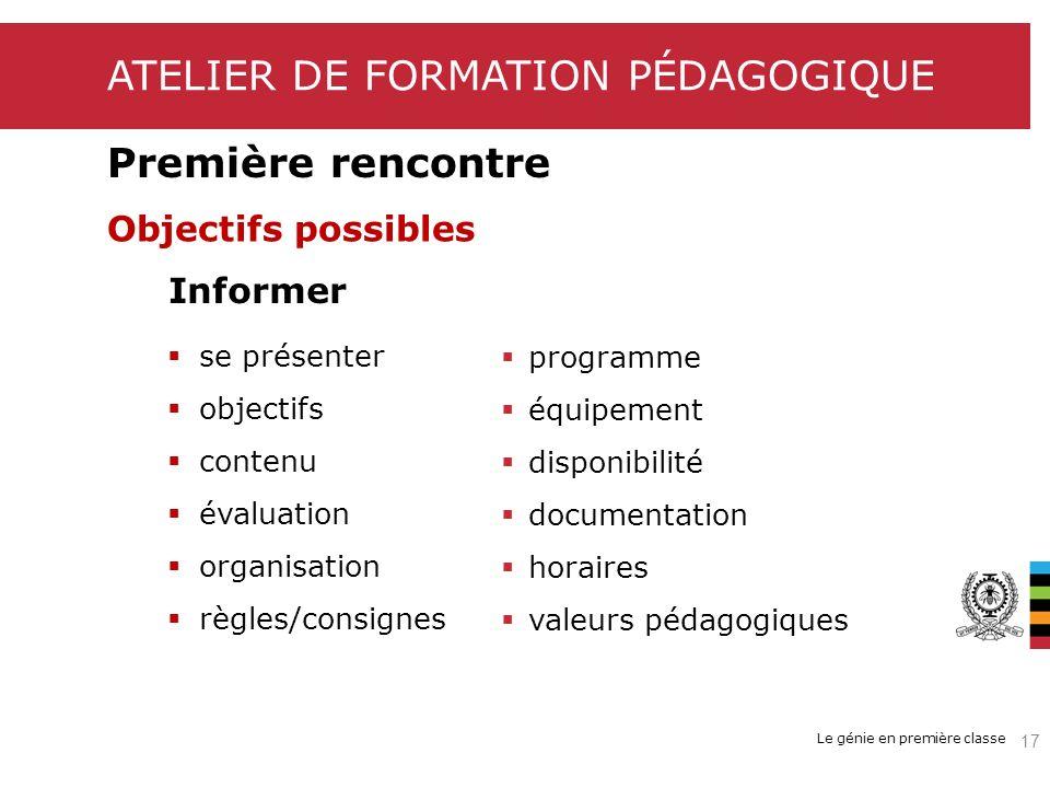 Le génie en première classe ATELIER DE FORMATION PÉDAGOGIQUE Première rencontre Objectifs possibles se présenter objectifs contenu évaluation organisa