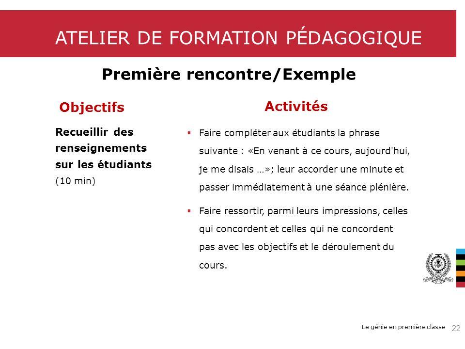 Le génie en première classe ATELIER DE FORMATION PÉDAGOGIQUE Première rencontre/Exemple Objectifs Activités Recueillir des renseignements sur les étud