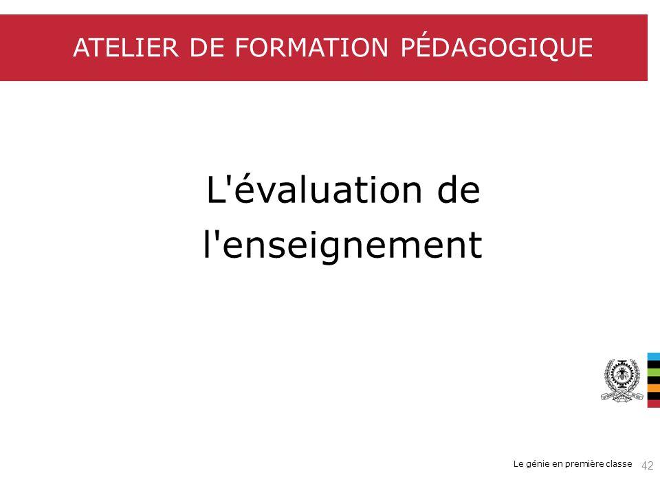Le génie en première classe ATELIER DE FORMATION PÉDAGOGIQUE L'évaluation de l'enseignement 42