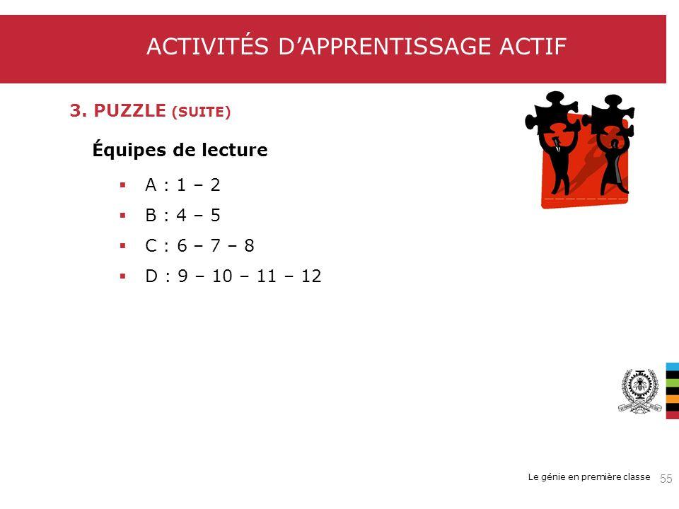 Le génie en première classe Équipes de lecture A : 1 – 2 B : 4 – 5 C : 6 – 7 – 8 D : 9 – 10 – 11 – 12 ACTIVITÉS DAPPRENTISSAGE ACTIF 3. PUZZLE (SUITE)