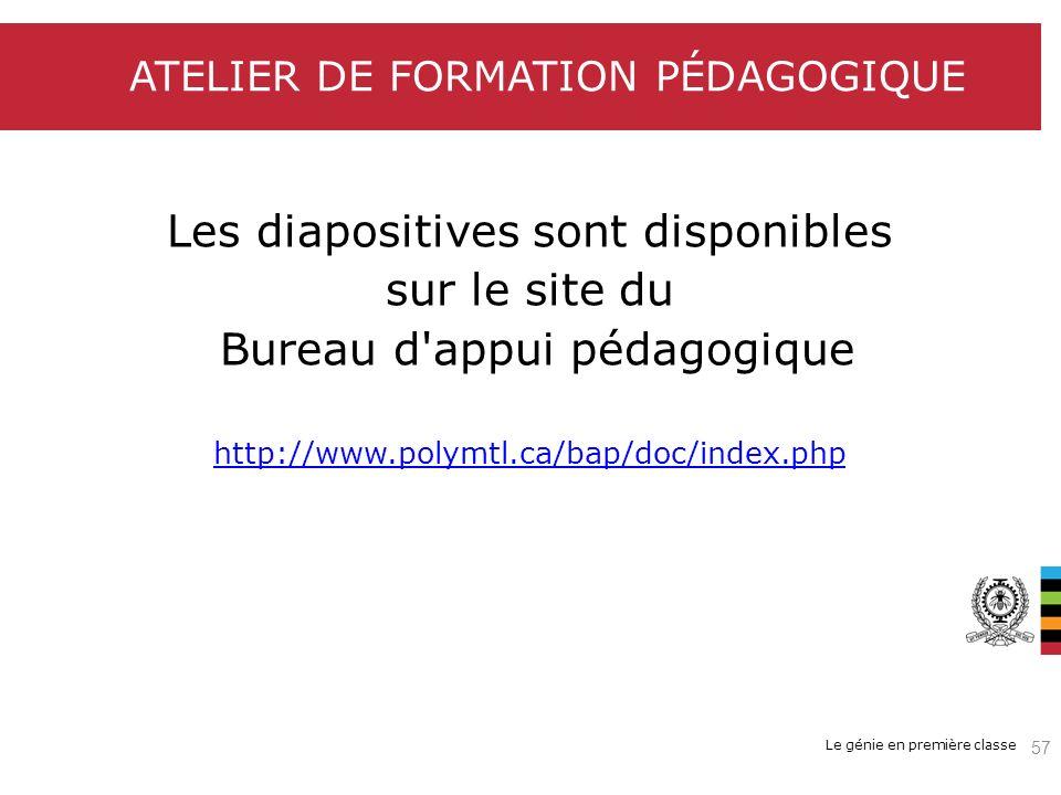 Le génie en première classe Les diapositives sont disponibles sur le site du Bureau d'appui pédagogique http://www.polymtl.ca/bap/doc/index.php ATELIE