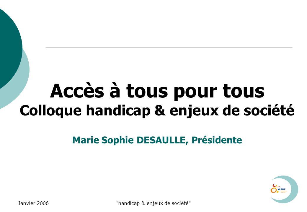 Janvier 2006 handicap & enjeux de société Accessibilité > une définition simple...