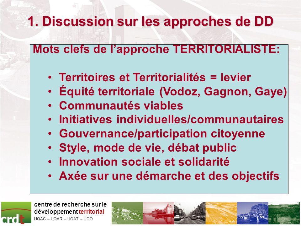 1. Discussion sur les approches de DD centre de recherche sur le développement territorial UQAC – UQAR – UQAT – UQO Mots clefs de lapproche TERRITORIA