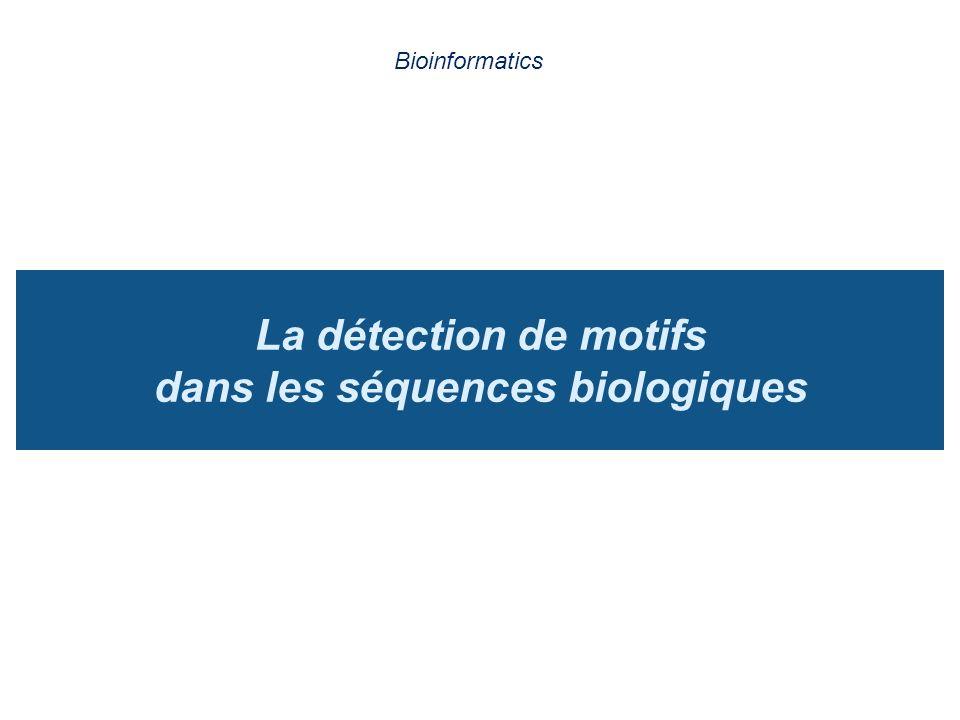 La détection de motifs dans les séquences biologiques Bioinformatics