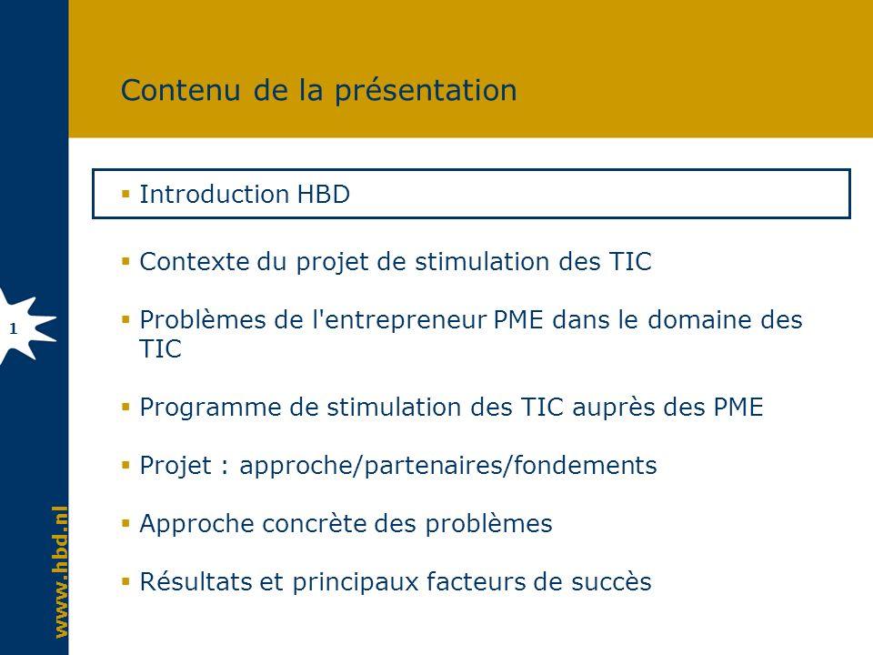 www.hbd.nl 1 Contenu de la présentation Introduction HBD Contexte du projet de stimulation des TIC Problèmes de l'entrepreneur PME dans le domaine des