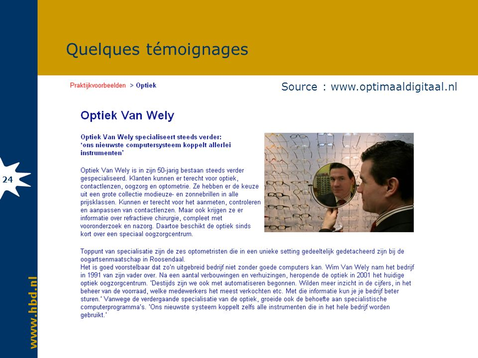 www.hbd.nl 24 Quelques témoignages Source : www.optimaaldigitaal.nl