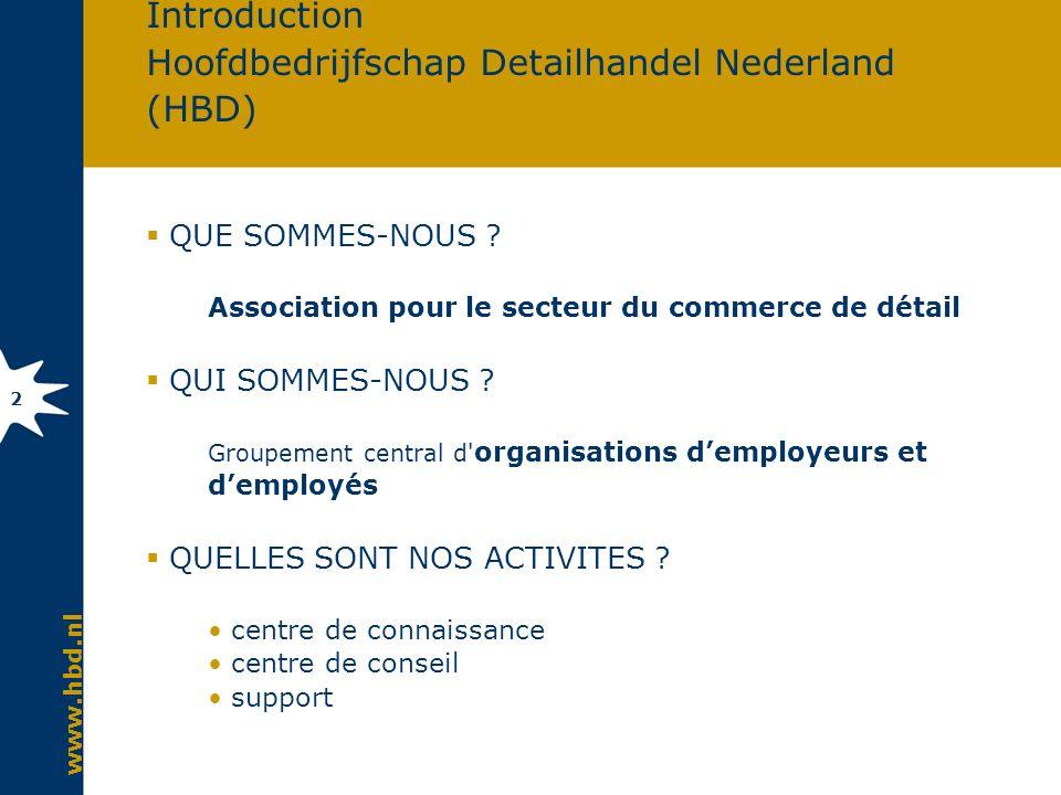 www.hbd.nl 2 Introduction Hoofdbedrijfschap Detailhandel Nederland (HBD) QUE SOMMES-NOUS ? Association pour le secteur du commerce de détail QUI SOMME