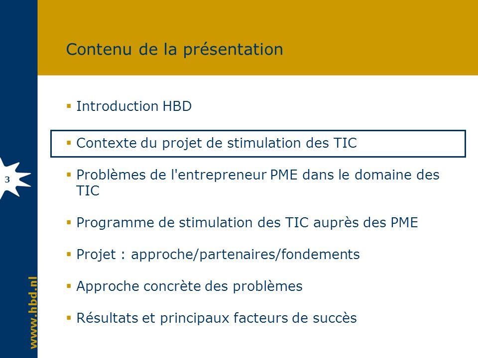 www.hbd.nl 14 Contenu de la présentation Introduction HBD Contexte du projet de stimulation des TIC Problèmes de l entrepreneur PME dans le domaine des TIC Programme de stimulation des TIC auprès des PME Projet : approche/partenaires/fondements Approche concrète des problèmes Résultats et principaux facteurs de succès