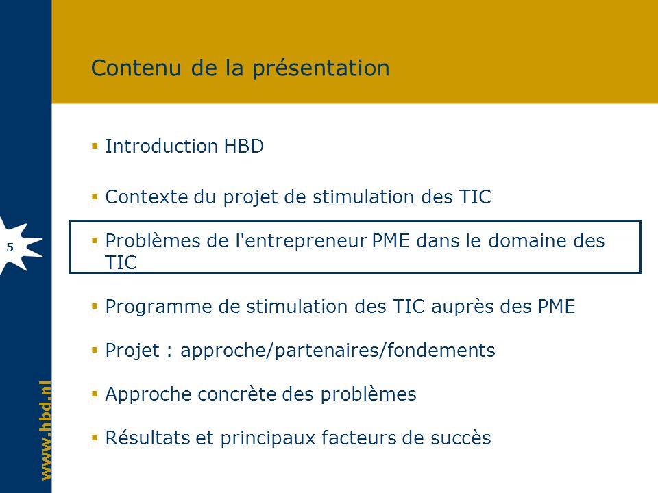 www.hbd.nl 16 Contenu de la présentation Introduction HBD Contexte du projet de stimulation des TIC Problèmes de l entrepreneur PME dans le domaine des TIC Programme de stimulation des TIC auprès des PME Projet : approche/partenaires/fondements Approche concrète des problèmes Résultats et principaux facteurs de succès