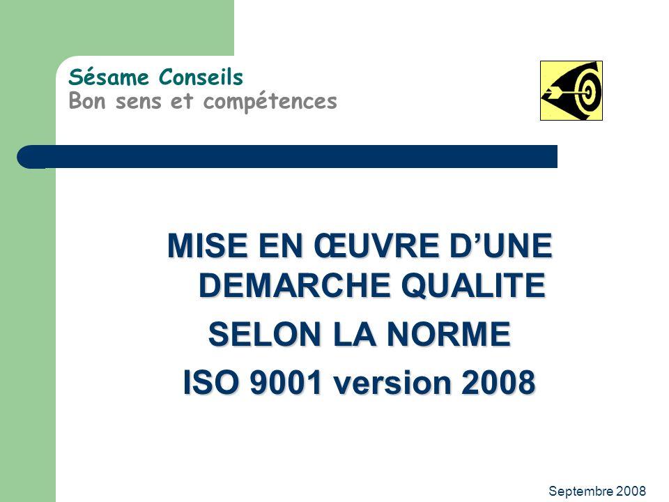 Septembre 2008 Sésame Conseils Bon sens et compétences MISE EN ŒUVRE DUNE DEMARCHE QUALITE SELON LA NORME ISO 9001 version 2008
