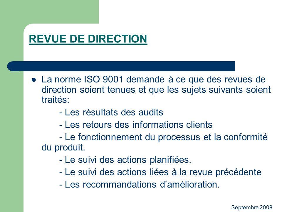 Septembre 2008 REVUE DE DIRECTION La norme ISO 9001 demande à ce que des revues de direction soient tenues et que les sujets suivants soient traités: