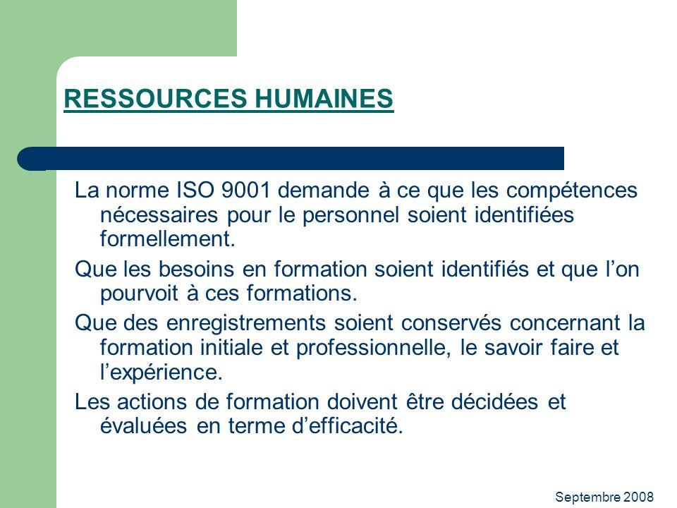 Septembre 2008 RESSOURCES HUMAINES La norme ISO 9001 demande à ce que les compétences nécessaires pour le personnel soient identifiées formellement. Q