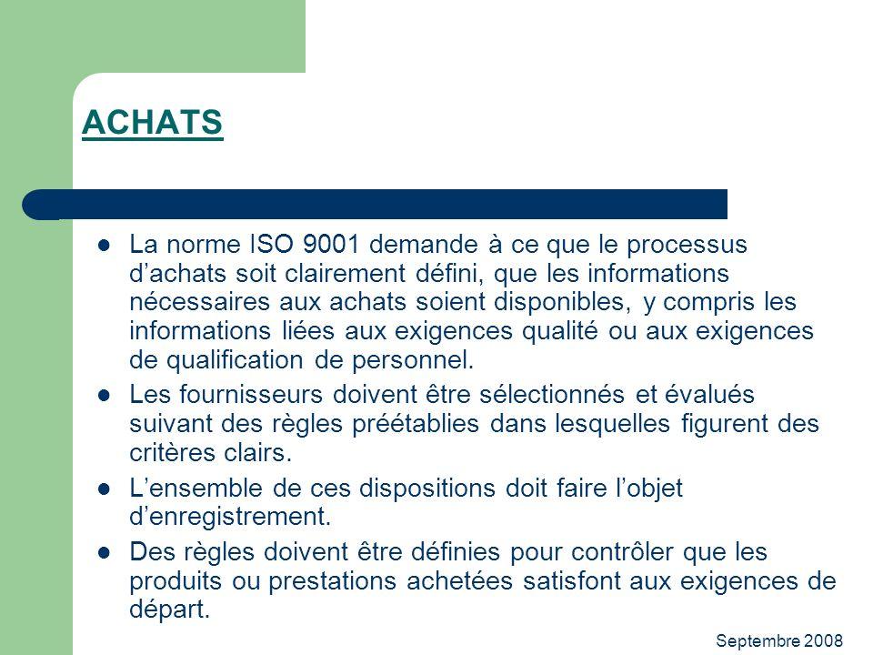 Septembre 2008 ACHATS La norme ISO 9001 demande à ce que le processus dachats soit clairement défini, que les informations nécessaires aux achats soie
