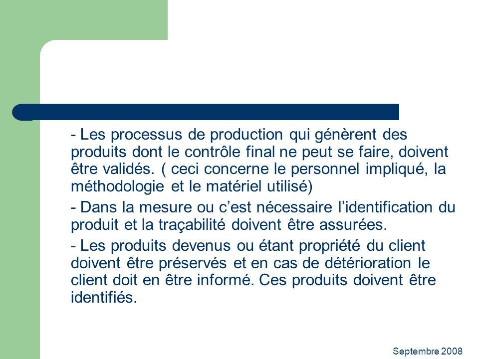 Septembre 2008 - Les processus de production qui génèrent des produits dont le contrôle final ne peut se faire, doivent être validés. ( ceci concerne