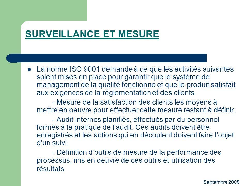 Septembre 2008 SURVEILLANCE ET MESURE La norme ISO 9001 demande à ce que les activités suivantes soient mises en place pour garantir que le système de
