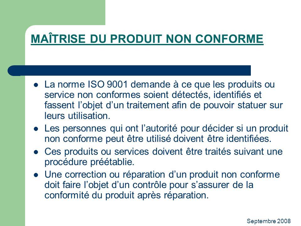 Septembre 2008 MAÎTRISE DU PRODUIT NON CONFORME La norme ISO 9001 demande à ce que les produits ou service non conformes soient détectés, identifiés e