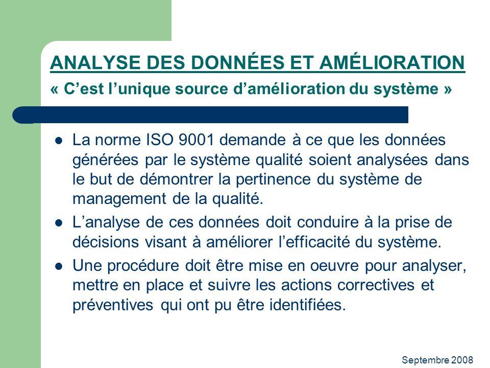 Septembre 2008 ANALYSE DES DONNÉES ET AMÉLIORATION « Cest lunique source damélioration du système » La norme ISO 9001 demande à ce que les données gén