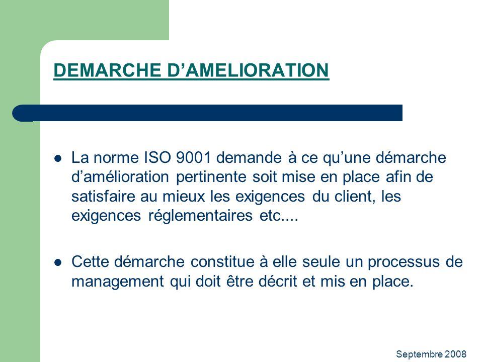 Septembre 2008 DEMARCHE DAMELIORATION La norme ISO 9001 demande à ce quune démarche damélioration pertinente soit mise en place afin de satisfaire au
