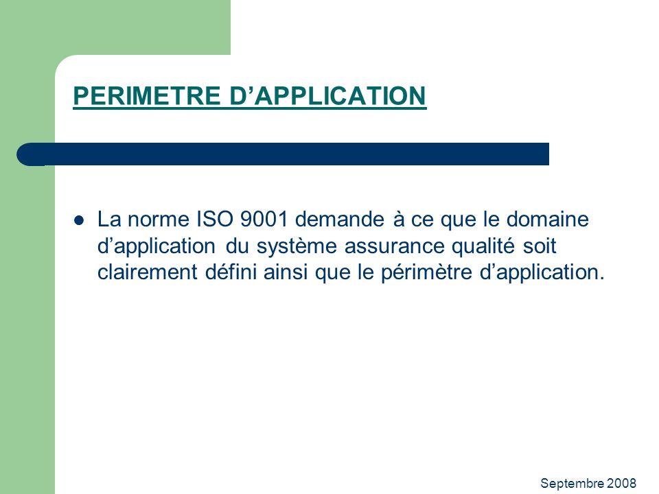 Septembre 2008 PERIMETRE DAPPLICATION La norme ISO 9001 demande à ce que le domaine dapplication du système assurance qualité soit clairement défini a