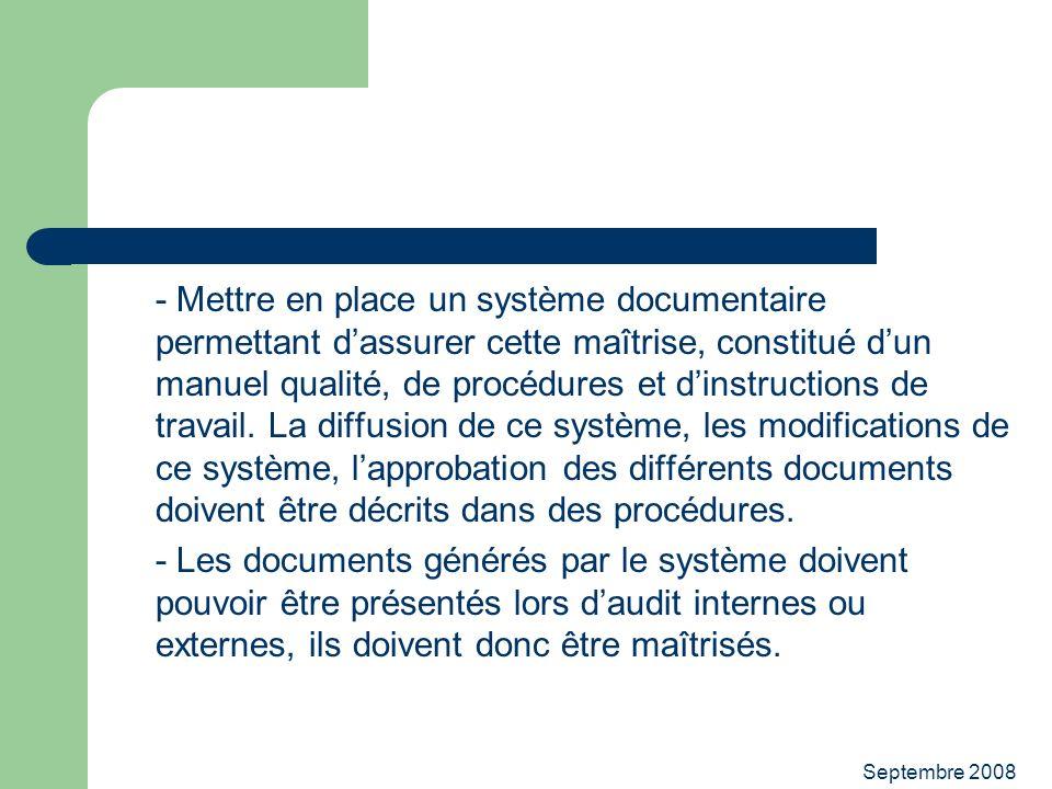 Septembre 2008 - Mettre en place un système documentaire permettant dassurer cette maîtrise, constitué dun manuel qualité, de procédures et dinstructi