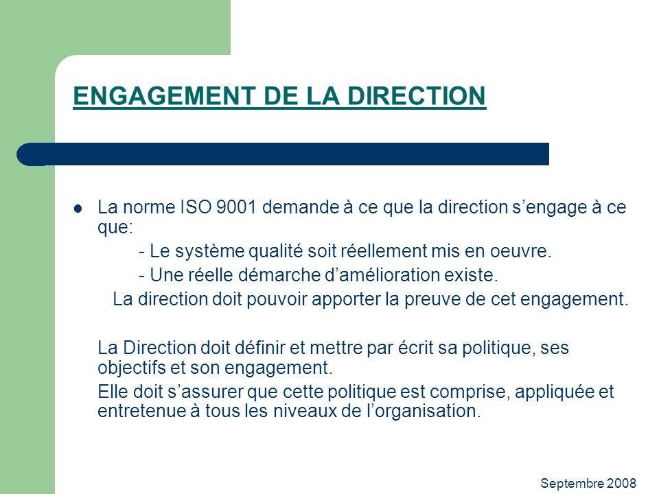 Septembre 2008 ENGAGEMENT DE LA DIRECTION La norme ISO 9001 demande à ce que la direction sengage à ce que: - Le système qualité soit réellement mis e