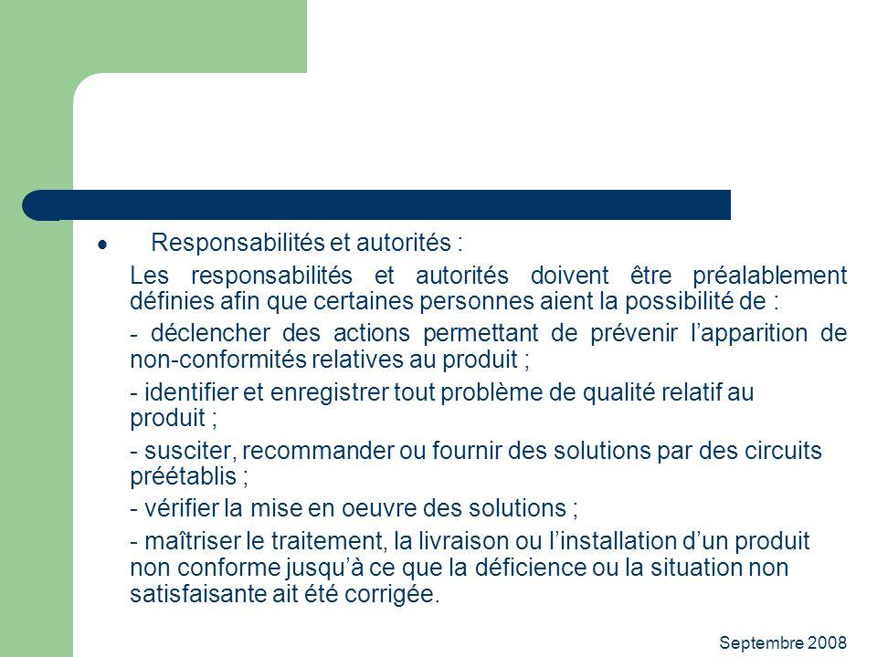 Septembre 2008 Responsabilités et autorités : Les responsabilités et autorités doivent être préalablement définies afin que certaines personnes aient