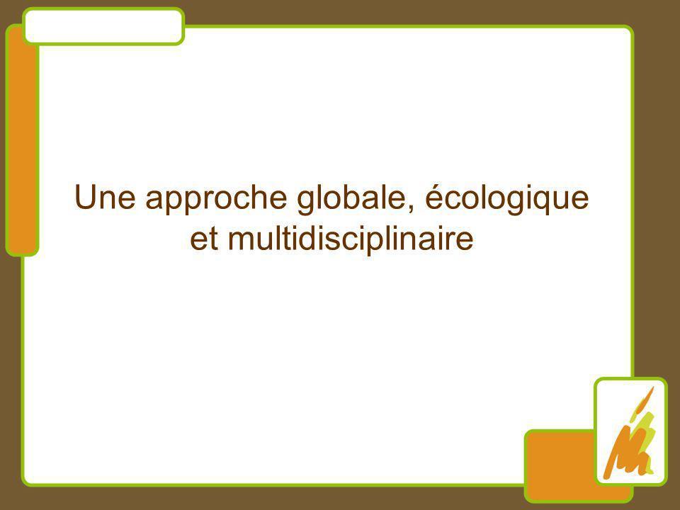 Une approche globale, écologique et multidisciplinaire