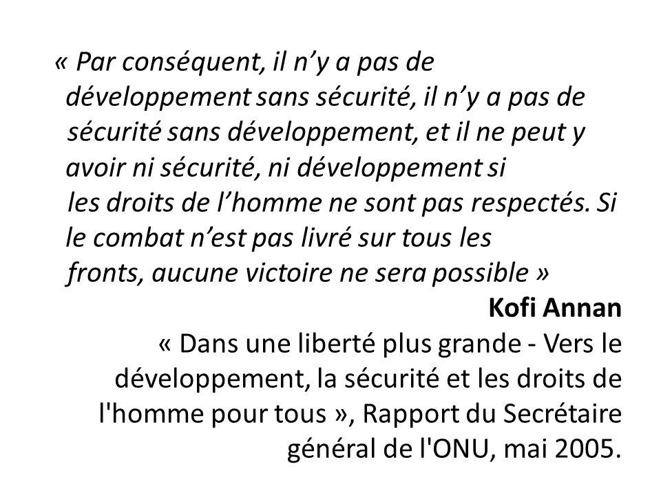 « Par conséquent, il ny a pas de développement sans sécurité, il ny a pas de sécurité sans développement, et il ne peut y avoir ni sécurité, ni dévelo