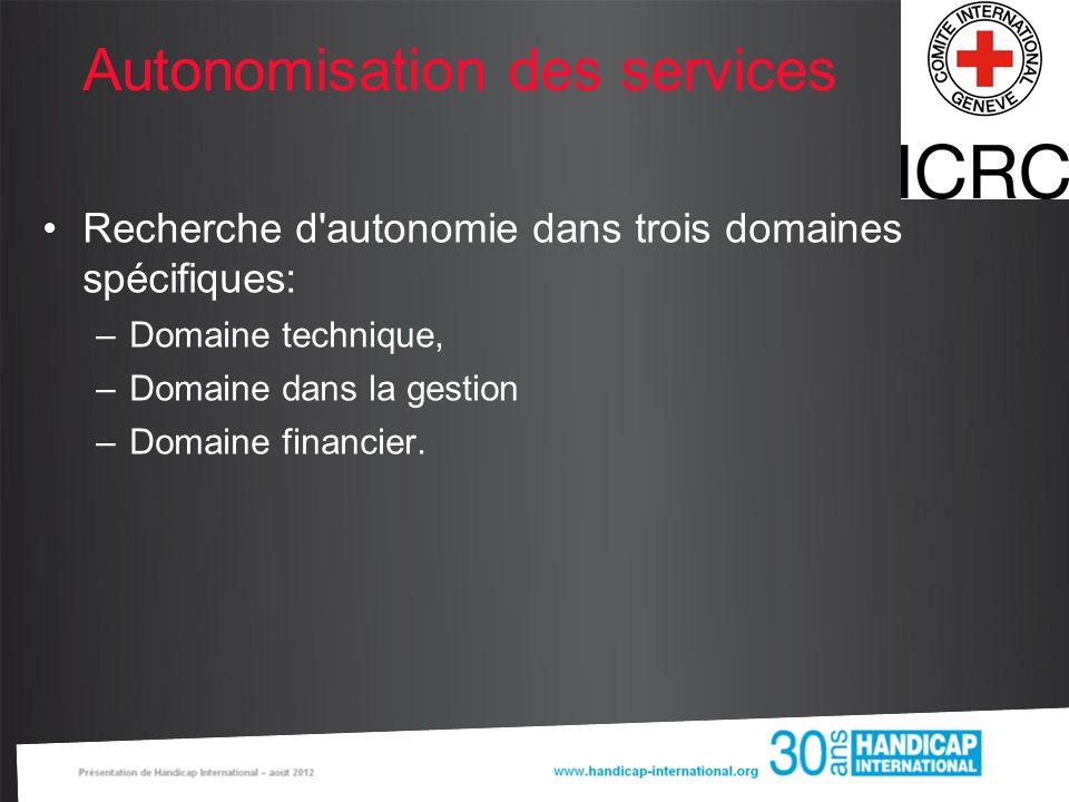 Autonomisation des services Recherche d'autonomie dans trois domaines spécifiques: –Domaine technique, –Domaine dans la gestion –Domaine financier.