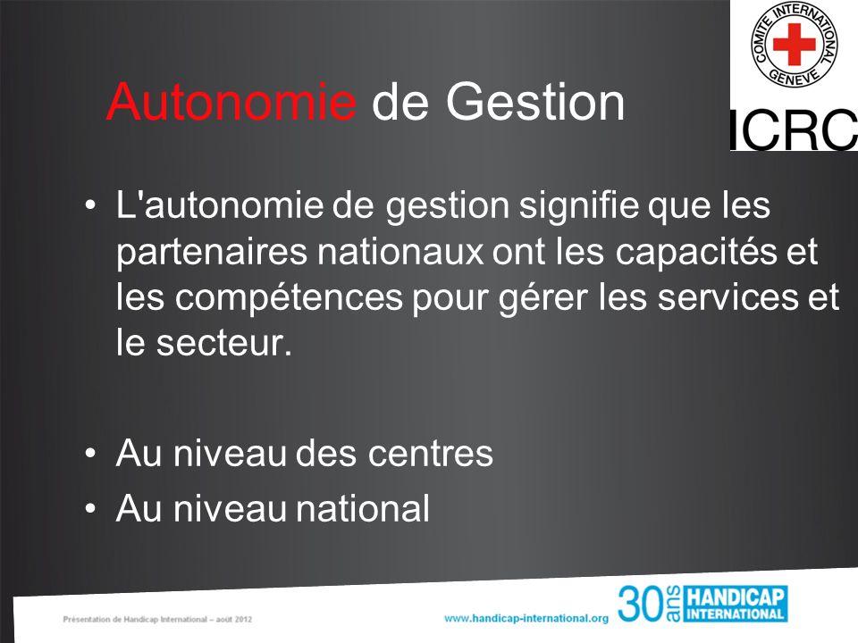 Autonomie de Gestion L'autonomie de gestion signifie que les partenaires nationaux ont les capacités et les compétences pour gérer les services et le